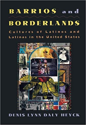 Barrios and Borderlands: Cultures of Latinos and Latinas in