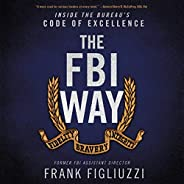 The FBI Way: Inside the Bureau's Code of Excell