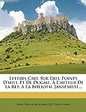 Lettres Crit. Sur Diff. Points d'Hist. et de Dogme, À l'Auteur de la RéP. À la Biblioth. Janséniste..., , 1271192861