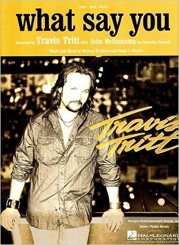Travis Tritt John Mellencamp What Say You Piano Vocal Lyrics