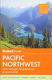 Fodor's Pacific Northwest: with Oregon, Washington & Vancouver (Full-color Trave