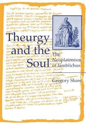 Theurgy and the Soul: The Neoplatonism of Iamblichus (Hermeneutics)