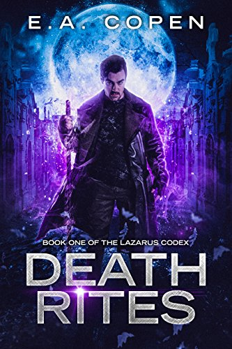 Death Rites: An Urban Fantasy Thriller (The Lazarus Codex Book 1) by [Copen, E.A.]