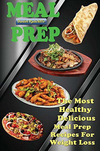 Meal Prep: The Most Healthy Delicious Meal Prep Recipes For Weight Loss by Daniel Radcliffe
