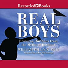 Real Boys: Rescuing Our Sons from the Myths of Boyhood Audiobook by William Pollack Narrated by John McDonough