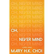 Oh, Never Mind (Kindle Single)