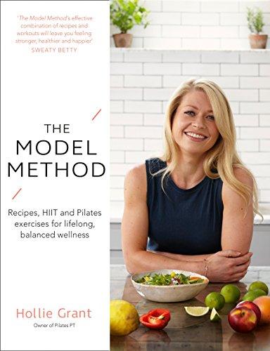 The Model Method: Recipes, HIIT and Pilates Exercises for Lifelong, Balanced Wellness (English Edition)