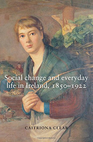 Social change and everyday life in Ireland, 1850-1922