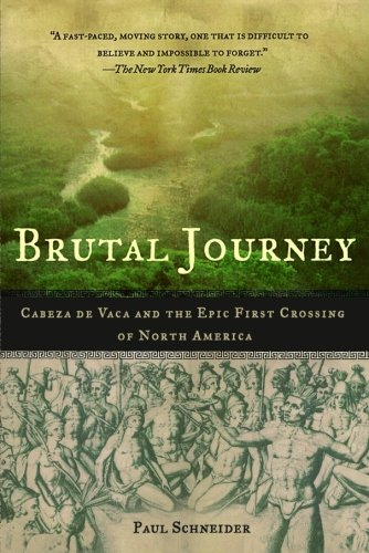 Brutal Journey: Cabeza de Vaca and the Epic First Crossing of North America (Parkway Super Center)