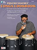 Poncho Sanchez' Conga Cookbook: Develop Your Conga Playing by Learning Afro-Cuban Rhythms from the Master (Book & Online Audio)