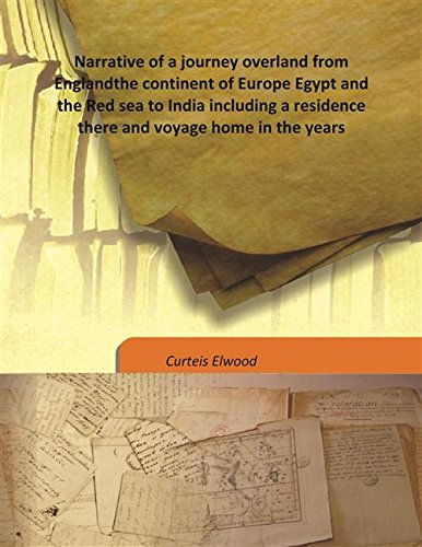 Narrative of a journey overland from Englandthe continent of Europe Egypt and the Red sea to India including a residence there and voyage home in the years pdf epub