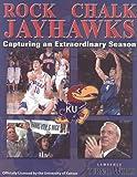 img - for Rock Chalk Jayhawks: Capturing an Extraordinary Season book / textbook / text book