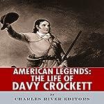 American Legends: The Life of Davy Crockett | Charles River Editors