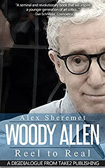 Woody Allen: Reel to Real:  Version 4.0 (Digidialogues) by [Sheremet, Alex]