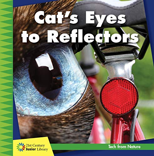 - Cat's Eyes to Reflectors (21st Century Junior Library: Tech from Nature)