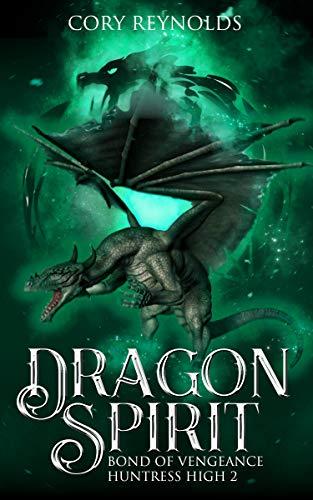 Dragon Spirit: Bond of Vengeance (Huntress High Book 2)