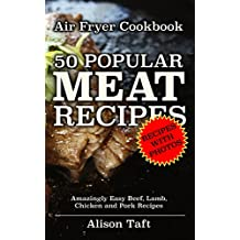 Air Fryer Cookbook: 50 Popular Meat Recipes: Amazingly Easy Beef, Lamb, Chicken and Pork Recipes
