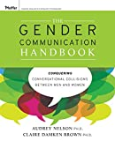 The Gender Communication HandbookConquering Conversational Collisions Between Men and Women