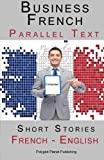 Business French - Parallel Text - Short Stories (French - English)