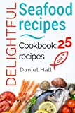 Delightful seafood recipes. Cookbook: 25 recipes.