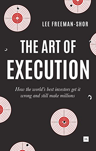 The Art of Execution: How the world's best investors get it wrong and still make millions by imusti