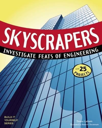 SKYSCRAPERS: INVESTIGATE FEATS OF ENGINEERING WITH 25 PROJECTS (Build It Yourself)