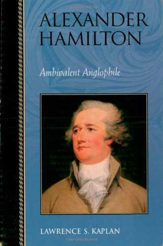 Alexander Hamilton: Ambivalent Anglophile (Biographies in American Foreign Policy)