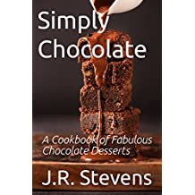 Simply Chocolate: A Cookbook of Fabulous Chocolate Desserts