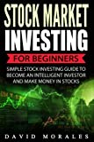 img - for Stock Market: Stock Market Investing For Beginners- Simple Stock Investing Guide To Become An Intelligent Investor And Make Money In Stocks (Stock ... Books, Stock Market Investing, Stock Trading) book / textbook / text book