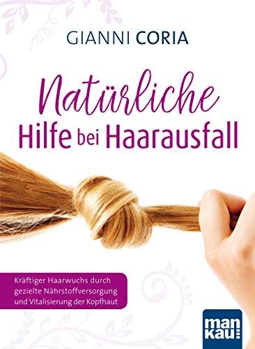 Natürliche Hilfe bei Haarausfall: Kräftiger Haarwuchs durch gezielte Nährstoffversorgung und Vitalisierung der Kopfhaut (German Edition)