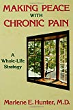 Making Peace with Chronic Pain, Marlene E. Hunter, 0876308213
