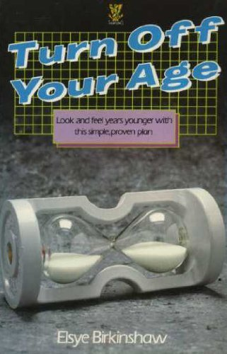 Turn Off Your Age: Look and Feel Years Younger with This Simple Proven Plan