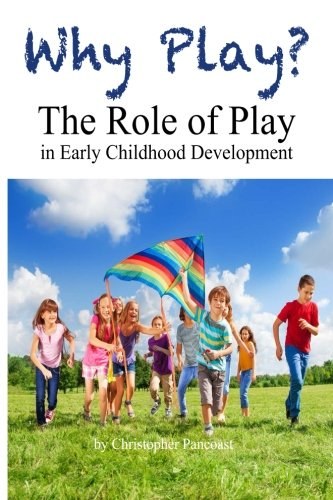 Why play? :  the role of play in early childhood development /
