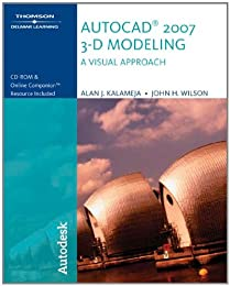 Autocad 2007 3-D Modeling, a Visual Approach