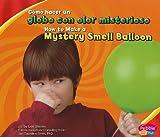 Cómo hacer un globo con olor misterioso/How to Make a Mystery Smell Balloon (A divertirse con la ciencia/Hands-On Science Fun) (Multilingual Edition)