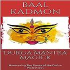 Durga Mantra Magick: Harnessing the Power of the Divine Protectress Hörbuch von Baal Kadmon Gesprochen von: Baal Kadmon