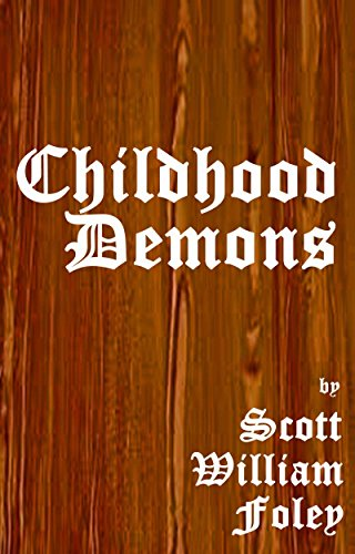Childhood Demons by [Foley, Scott William]