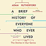 A Brief History of Everyone Who Ever Lived: The Stories in Our Genes | Adam Rutherford