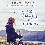 The Beauty of Perhaps | Eryn Scott