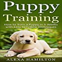 Puppy Training: How to Train a Puppy in 5 Weeks with Easy to Follow Techniques Audiobook by Alexa Hamilton Narrated by Rachel Perry
