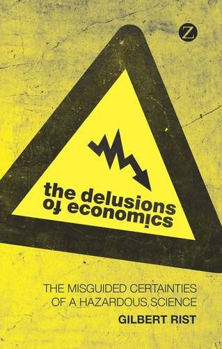 The Delusions of Economics: The Misguided Certainties of a Hazardous Science