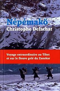 Népémakö : voyage extraordinaire au Tibet et sur le fleuve gelé du Zanskar
