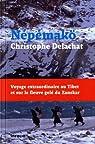 Nepemakö : Voyage extraordinaire au Tibet et sur le fleuve gelé du Zanskar par Delachat