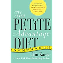 The Petite Advantage Diet: Achieve That Long, Lean Look. The Specialized Plan for Women 5'4 and Under.
