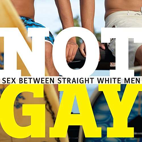 Download Not Gay: Sex Between Straight White Men