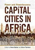Capital Cities in Africa : Power and Powerlessness, Therborn, Goran, 2869784953