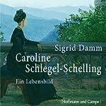 Caroline Schlegel-Schilling. Ein Lebensbild | Sigrid Damm