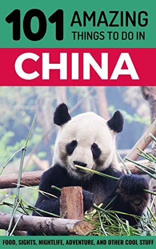 101 Amazing Things to Do in China: China Travel Guide (Beijing Travel, Shanghai Travel, Backpacking China, Chengdu)