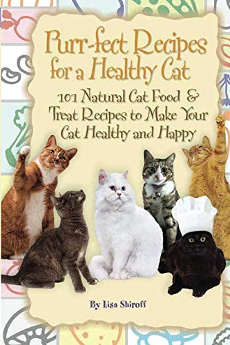 Healthy Cat Book - Purr-fect Recipes for a Healthy Cat: 101 Natural Cat Food & Treat Recipes to Make Your Cat Healthy and Happy: 101 Natural Cat Food & Treat Recipes to Make Your Cat Happy