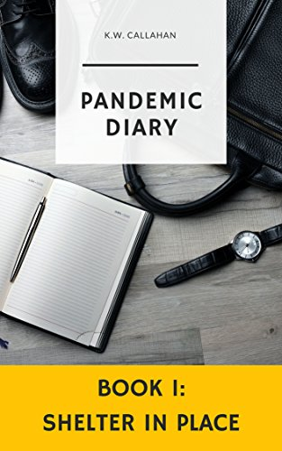 Pandemic Diary: Shelter in Place by [Callahan, K.W.]